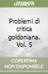 Problemi di critica goldoniana. Vol. 5 libro