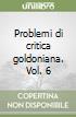 Problemi di critica goldoniana. Vol. 6 libro