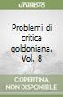 Problemi di critica goldoniana. Vol. 8 libro