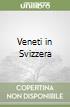 Veneti in Svizzera libro