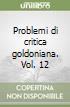 Problemi di critica goldoniana. Vol. 12 libro