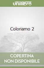 COLORIAMO 2 libro di aa.vv.