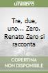 Tre, due, uno... Zero. Renato Zero si racconta libro