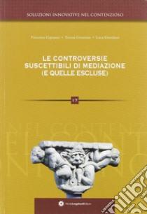 Le controversie suscettibili di mediazione (e quelle escluse) libro di Giordano Luca; Capuano Vincenzo; Cesarano Teresa