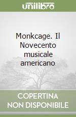 Monkcage. Il Novecento musicale americano libro di Cane Giampiero