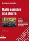 Mafia e potere alla sbarra. La storia attraverso i processi: da Vizzini ad Andreotti da Contrada a Dell'Utri fino a Cuffaro libro