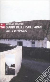 Diario delle isole Aran. Carte di viaggio libro di Bouvier Nicolas; Anzivino B. (cur.)