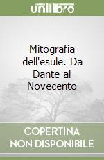 Mitografia dell'esule. Da Dante al Novecento libro di De Marco Giuseppe
