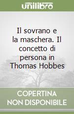 Il sovrano e la maschera. Il concetto di persona in Thomas Hobbes libro di Amendola Adalgiso