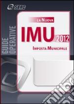 La nuova IMU. Imposta municipale propria libro