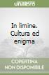 In limine. Cultura ed enigma libro