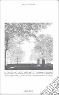 Disegno dell'architettura funebre. Architettura funebre a Napoli libro di Giordano Paolo