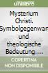 Mysterium Christi. Symbolgegenwart und theologische Bedeutung. Festschrift für Basil Studer libro