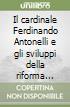 Il cardinale Ferdinando Antonelli e gli sviluppi della riforma liturgica dal 1948 al 1970 libro