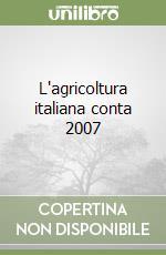 L'agricoltura italiana conta 2007 libro