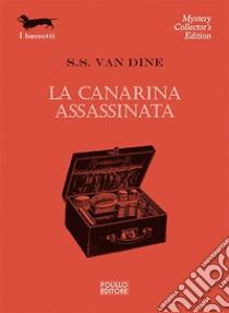 La canarina assassinata libro di Van Dine S. S.