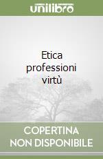 Etica professioni virtù libro di Peláez Michelangelo