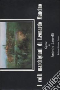 I colli marchigiani di Leonardo Mancino. Opere di Antonio Laurelli libro di Mancino L. (cur.)