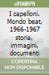 I capelloni. Mondo beat, 1966-1967 storia, immagini, documenti libro