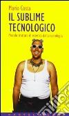 Il sublime tecnologico. Piccolo trattato di estetica della tecnologia libro