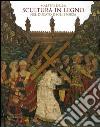 Maestri della scultura in legno nel Ducato degli Sforza. Catalogo della mostra (Milano, 21 ottobre 2005-29 gennaio 2006) libro