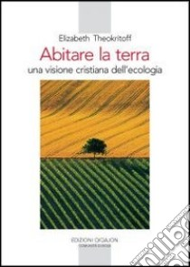 Abitare la terra. Una visione cristiana dell'ecologia libro di Theokritoff Elisabeth; Comunità di Bose (cur.)