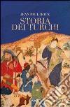 Storia dei turchi. Duemila anni dal Pacifico al Mediterraneo libro