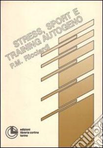 Stress, sport e training autogeno libro di Ricciardi Pasquale M.