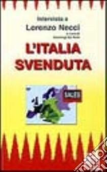 L'Italia svenduta. Intervista a Lorenzo Necci libro di Da Rold Gianluigi