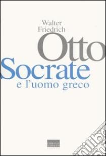 Socrate e l'uomo greco libro di Otto Walter Friedrich; Stavru A. (cur.)