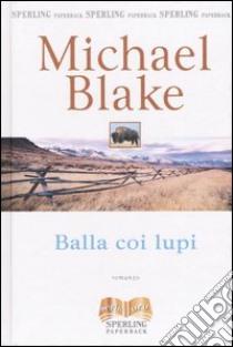 Balla coi lupi libro di Blake Michael