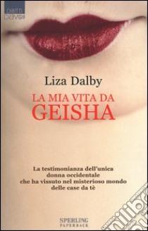 La mia vita da Geisha libro di Dalby Liza