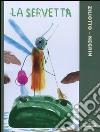La servetta. Ediz. illustrata libro