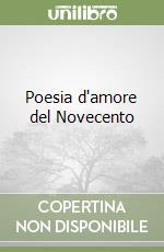 Poesia d'amore del Novecento libro di Urbano A. (cur.)