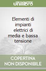 Elementi di impianti elettrici di media e bassa tensione libro di Mangoni Valerio; Carpinelli Guido; Varilone Pietro