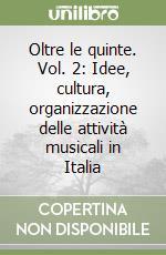 Oltre le quinte. Vol. 2: Idee, cultura, organizzazione delle attività musicali in Italia libro di Trezzini Lamberto; Ruggieri Marcello; Curtolo Angelo