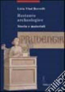 Restauro archeologico. Storia e materiali libro di Vlad Borrelli Licia
