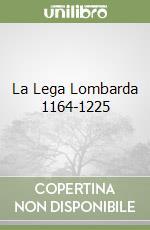 La Lega Lombarda 1164-1225 libro di Raccagni Gianluca