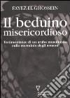 Il beduino misericordioso. Testimonianze di un arabo musulmano sullo sterminio degli armeni libro