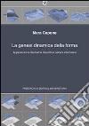 La genesi dinamica della forma. Applicazioni di geometria descrittiva nell'era informatica libro