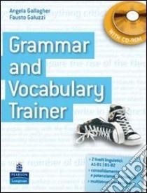 Grammar and Vocabulary Trainer. Student's Book. Con CD-ROM libro di Gallagher Angela - Galuzzi Fausto