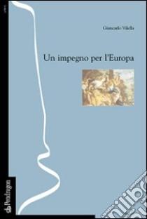 Un impegno per l'Europa (o del sentirmi europeo) libro di Vilella Giancarlo