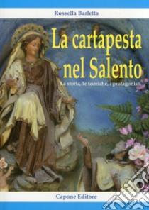La cartapesta nel Salento. La storia, le tecniche, i protagonisti libro di Barletta Rossella
