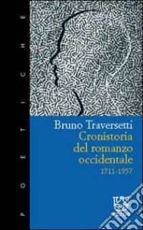 Cronistoria del romanzo occidentale 1711-1957 libro di Traversetti Bruno