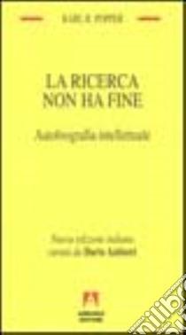 La ricerca non ha fine. Autobiografia intellettuale libro di Popper Karl R.; Antiseri D. (cur.)