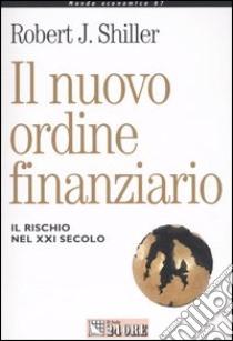 Il nuovo ordine finanziario. Il rischio del XXI secolo libro di Shiller Robert J.