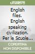 English files. English speaking civilization. Per le Scuole superiori libro