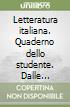 Letteratura italiana. Quaderno dello studente. Dalle origini al Rinascimento. Per le Scuole superiori libro