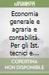 Economia generale e agraria e contabilità. Per gli Ist. tecnici e professionali libro