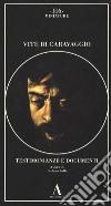 Vita di Caravaggio. Testimonianze e documenti libro